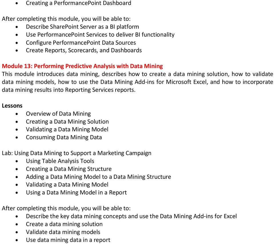 models, how to use the Data Mining Add-ins for Microsoft Excel, and how to incorporate data mining results into Reporting Services reports.