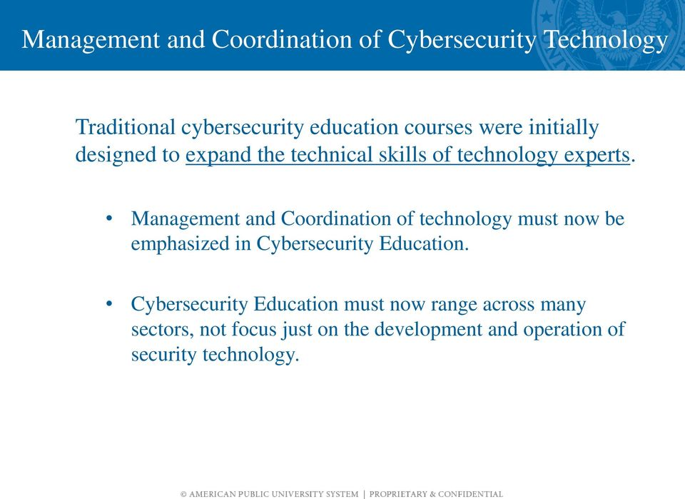 Management and Coordination of technology must now be emphasized in Cybersecurity Education.