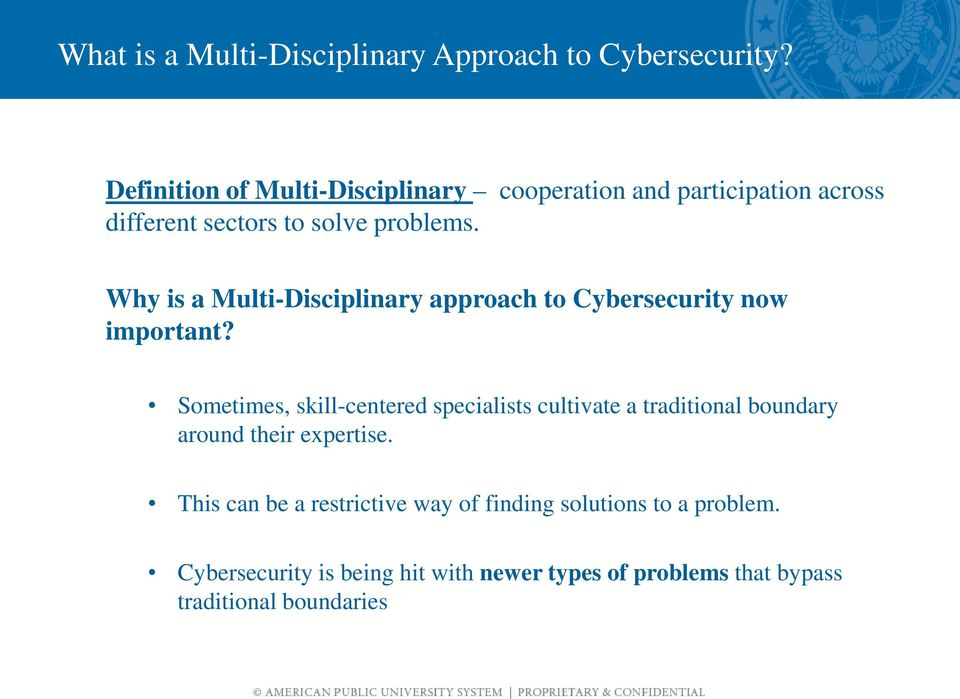 Why is a Multi-Disciplinary approach to Cybersecurity now important?