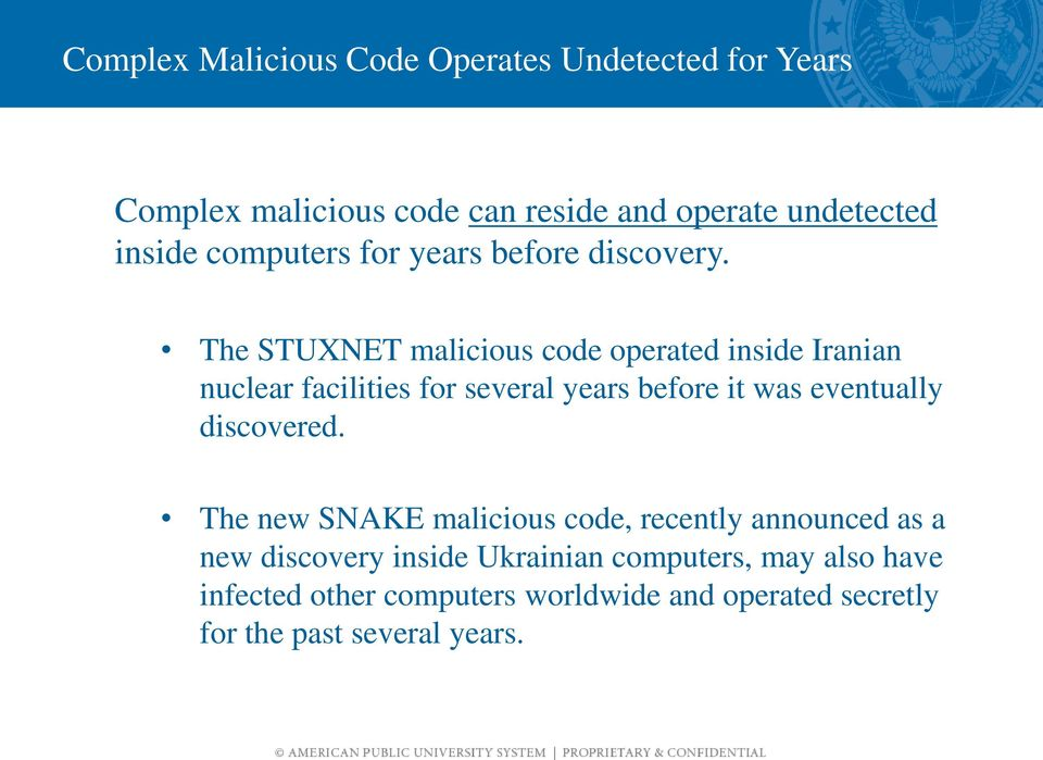 The STUXNET malicious code operated inside Iranian nuclear facilities for several years before it was eventually