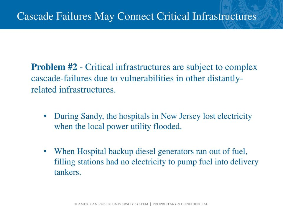 During Sandy, the hospitals in New Jersey lost electricity when the local power utility flooded.
