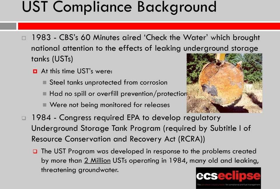 1984 - Congress required EPA to develop regulatory Underground Storage Tank Program (required by Subtitle I of Resource Conservation and Recovery Act (RCRA))