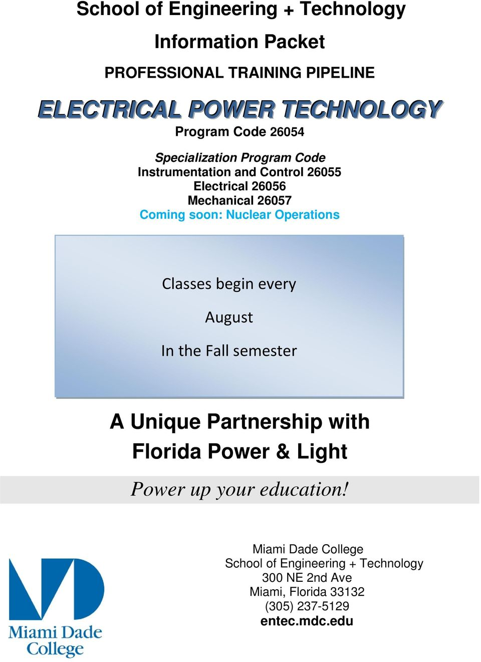 Nuclear Operations Classes begin every August In the Fall semester A Unique Partnership with Florida Power & Light Power up