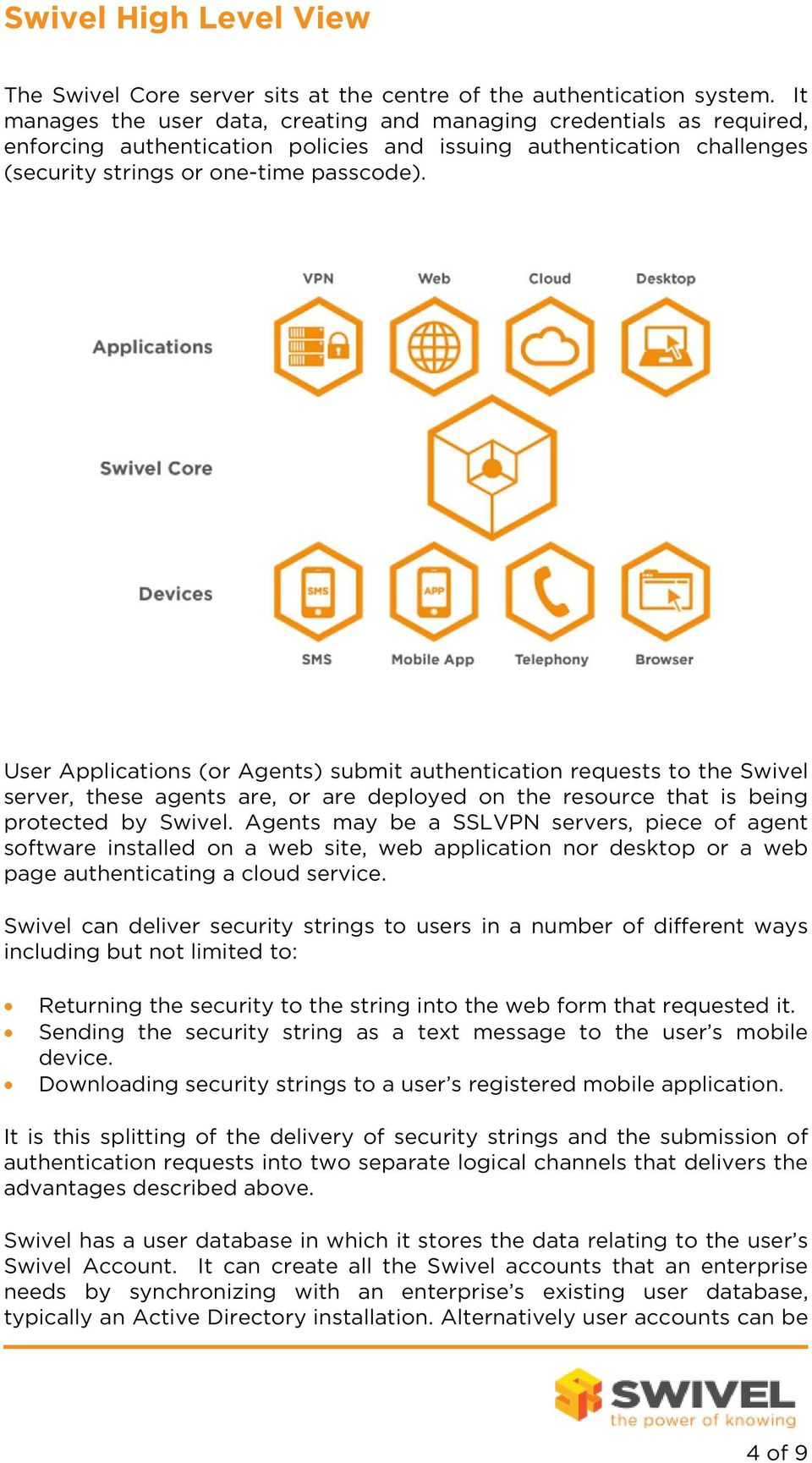 User Applications (or Agents) submit authentication requests to the Swivel server, these agents are, or are deployed on the resource that is being protected by Swivel.