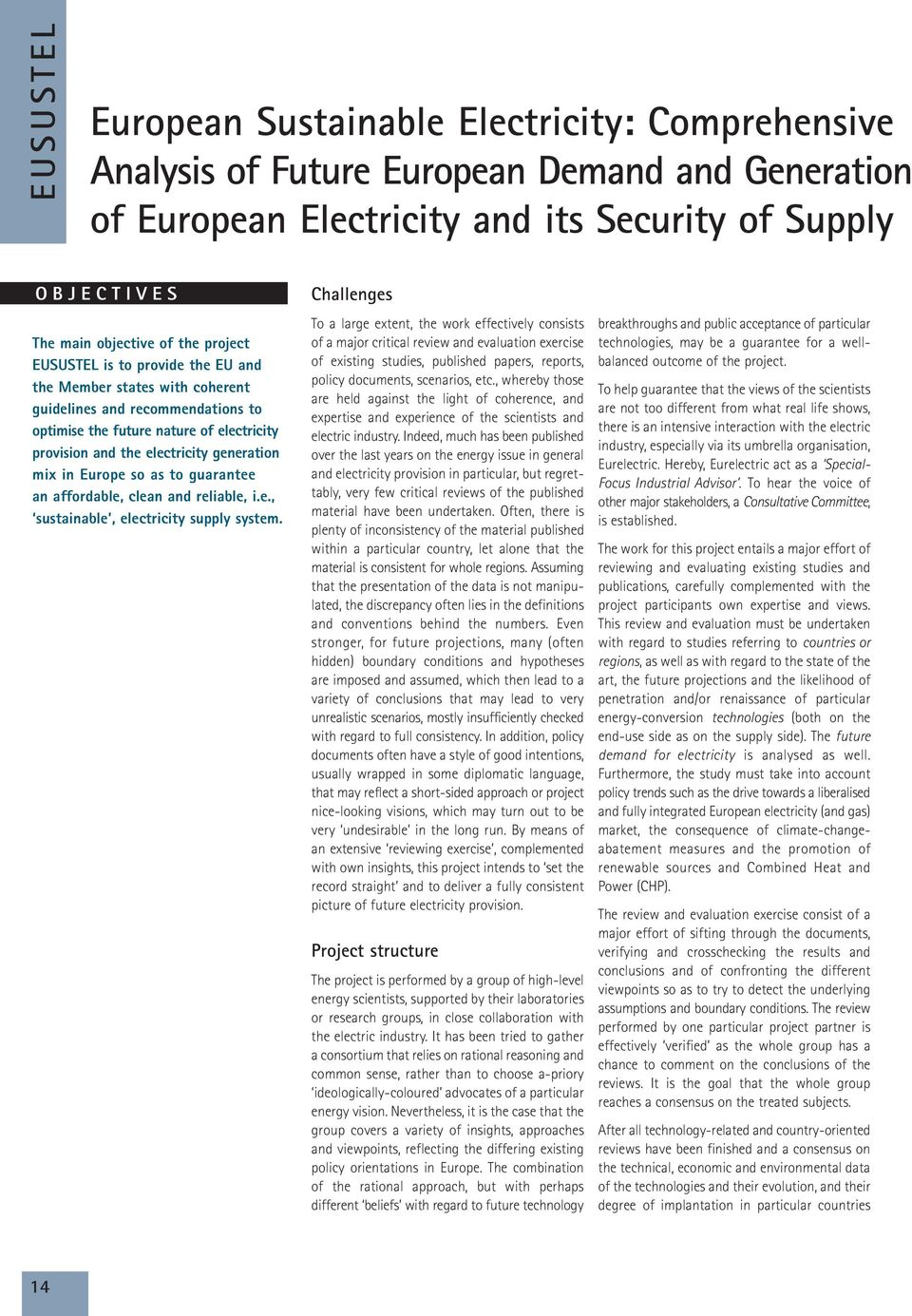 Europe so as to guarantee an affordable, clean and reliable, i.e., sustainable, electricity supply system.