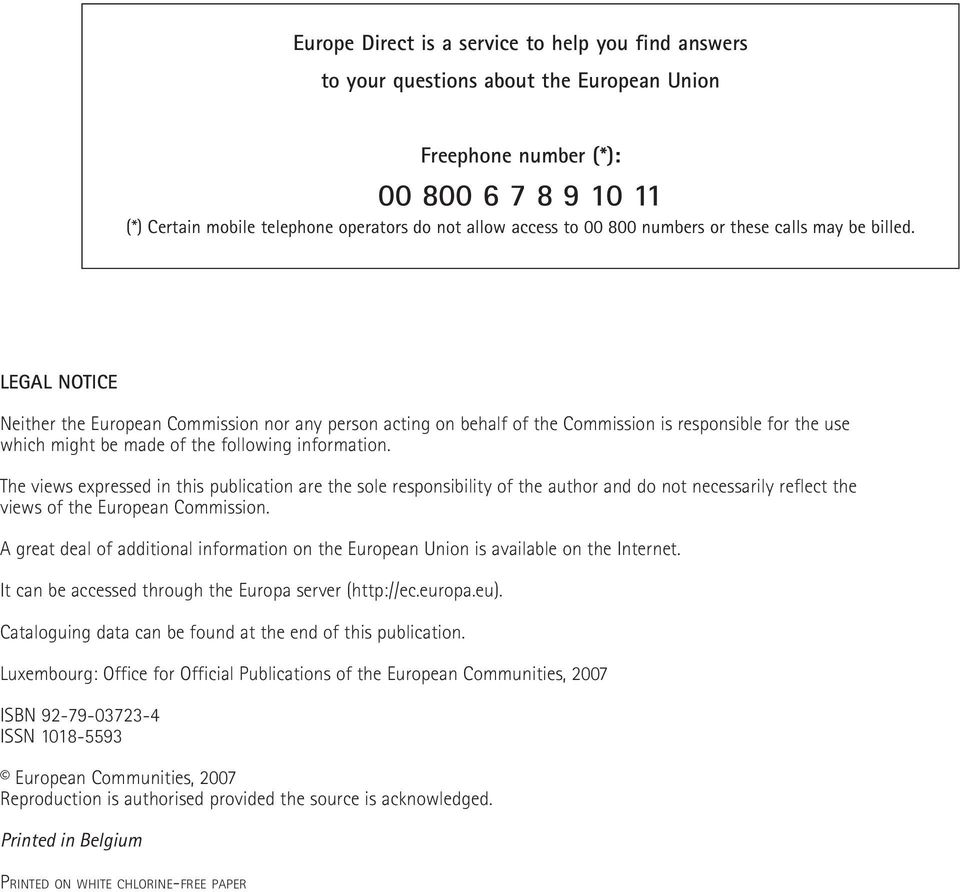 LEGAL NOTICE Neither the European Commission nor any person acting on behalf of the Commission is responsible for the use which might be made of the following information.