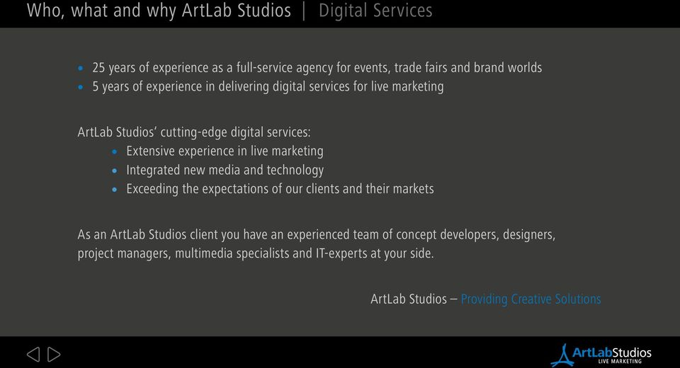 Integrated new media and technology Exceeding the expectations of our clients and their markets As an ArtLab Studios client you have an experienced