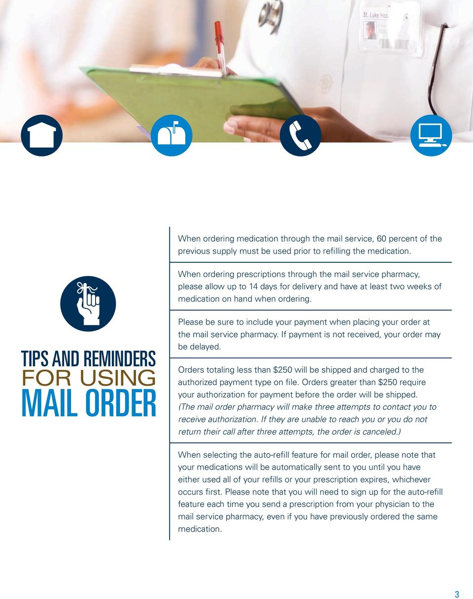 TIPS AND REMINDERS FOR USING MAIL ORDER Please be sure to include your payment when placing your order at the mail service pharmacy. If payment is not received, your order may be delayed.