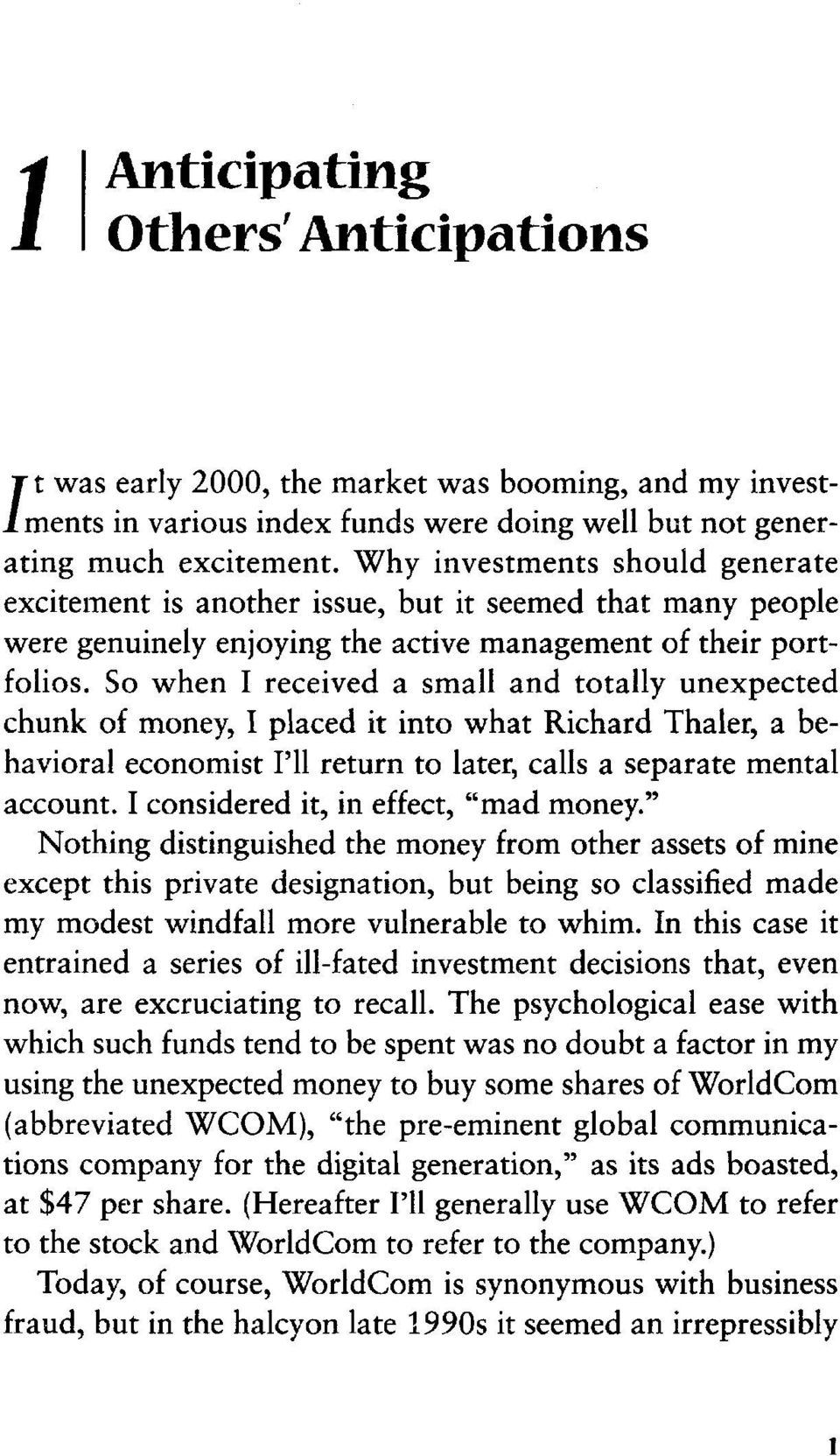 So when I received a small and totally unexpected chunk of money, I placed it into what Richard Thaler, a behavioral economist I'll return to later, calls a separate mental account.
