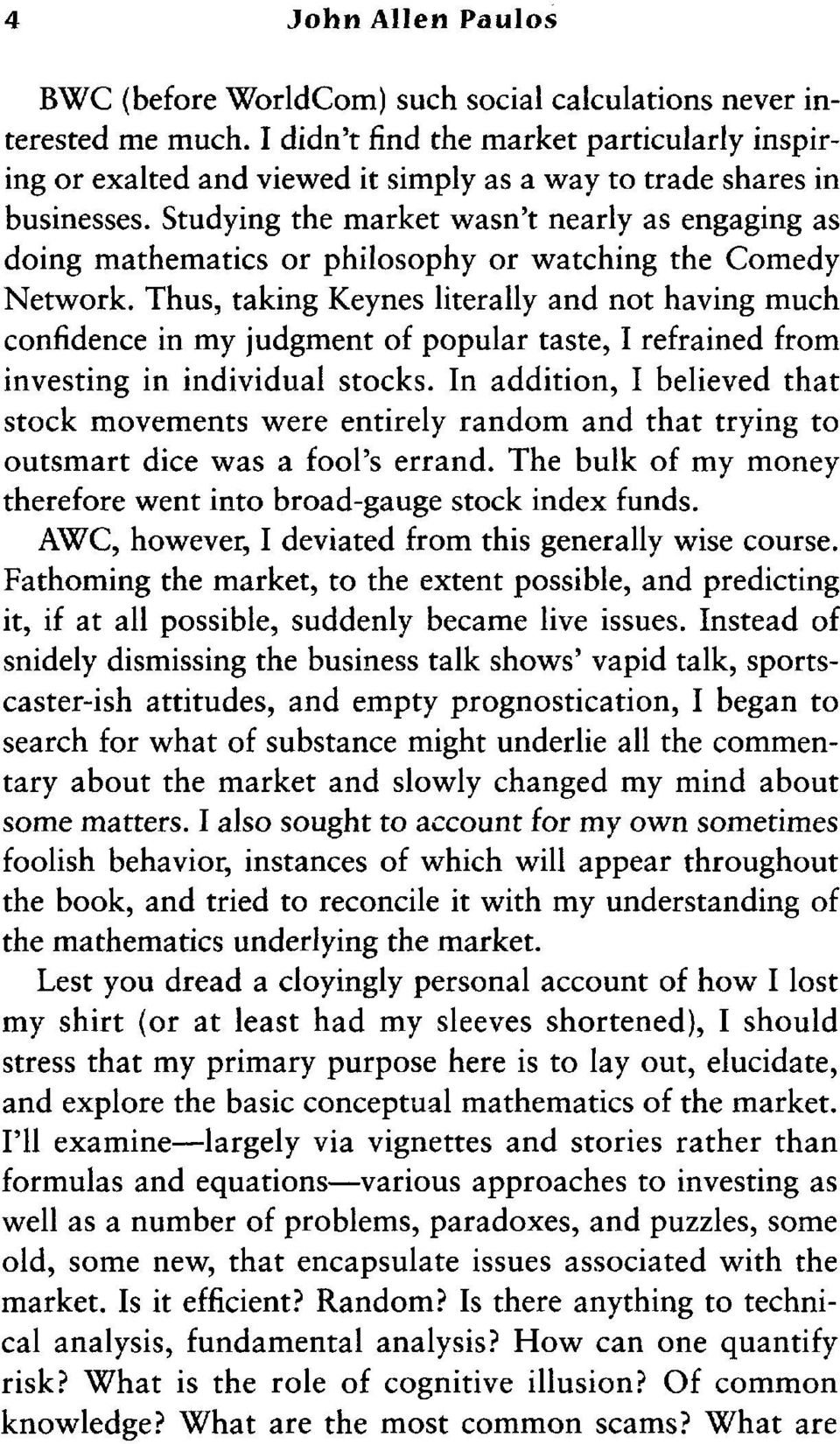 Studying the market wasn't nearly as engaging as doing mathematics or philosophy or watching the Comedy Network.