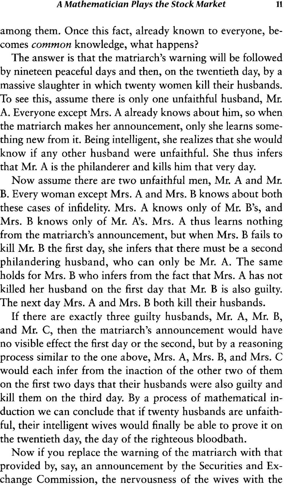 To see this, assume there is only one unfaithful husband, Mr. A. Everyone except Mrs. A already knows about him, so when the matriarch makes her announcement, only she learns something new from it.