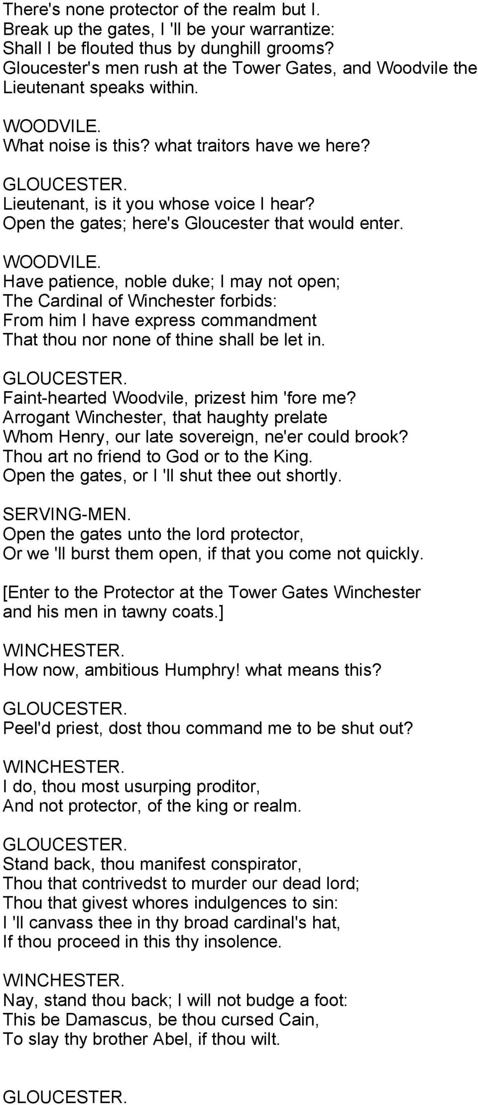 Open the gates; here's Gloucester that would enter. WOODVILE.