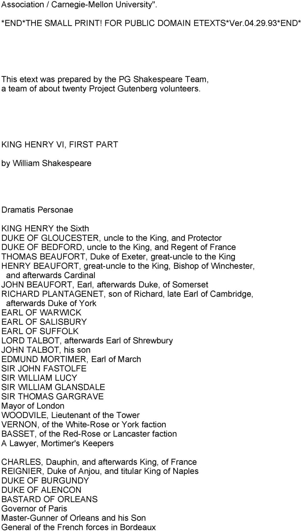KING HENRY VI, FIRST PART by William Shakespeare Dramatis Personae KING HENRY the Sixth DUKE OF GLOUCESTER, uncle to the King, and Protector DUKE OF BEDFORD, uncle to the King, and Regent of France