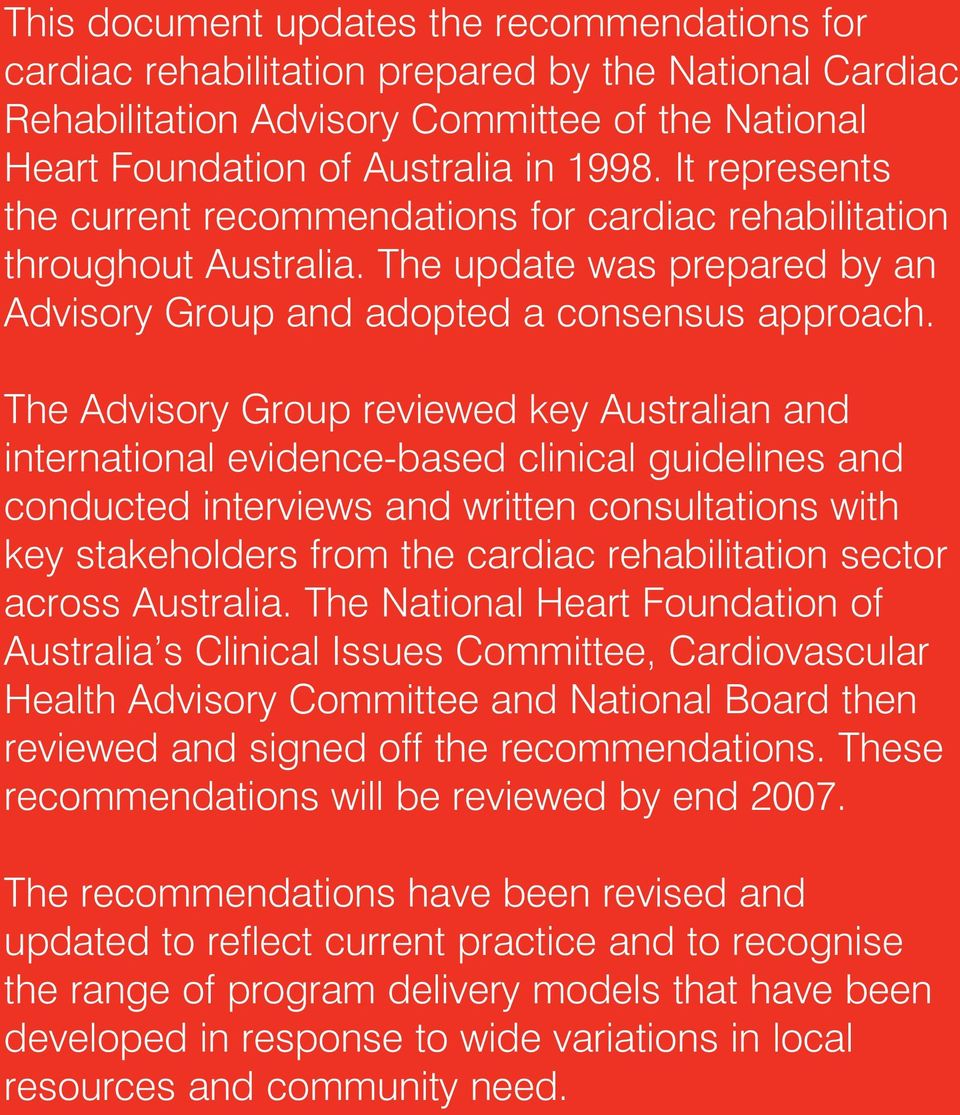 The Advisory Group reviewed key Australian and international evidence-based clinical guidelines and conducted interviews and written consultations with key stakeholders from the cardiac