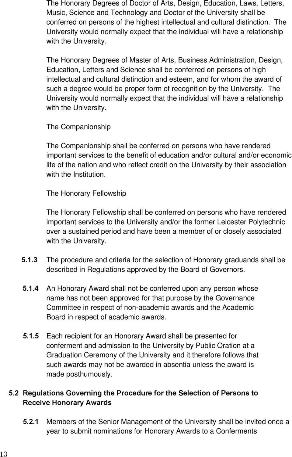 The Honorary Degrees of Master of Arts, Business Administration, Design, Education, Letters and Science shall be conferred on persons of high intellectual and cultural distinction and esteem, and for