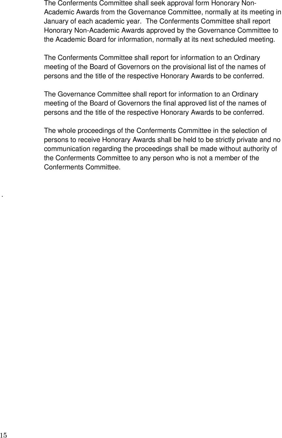The Conferments Committee shall report for information to an Ordinary meeting of the Board of Governors on the provisional list of the names of persons and the title of the respective Honorary Awards