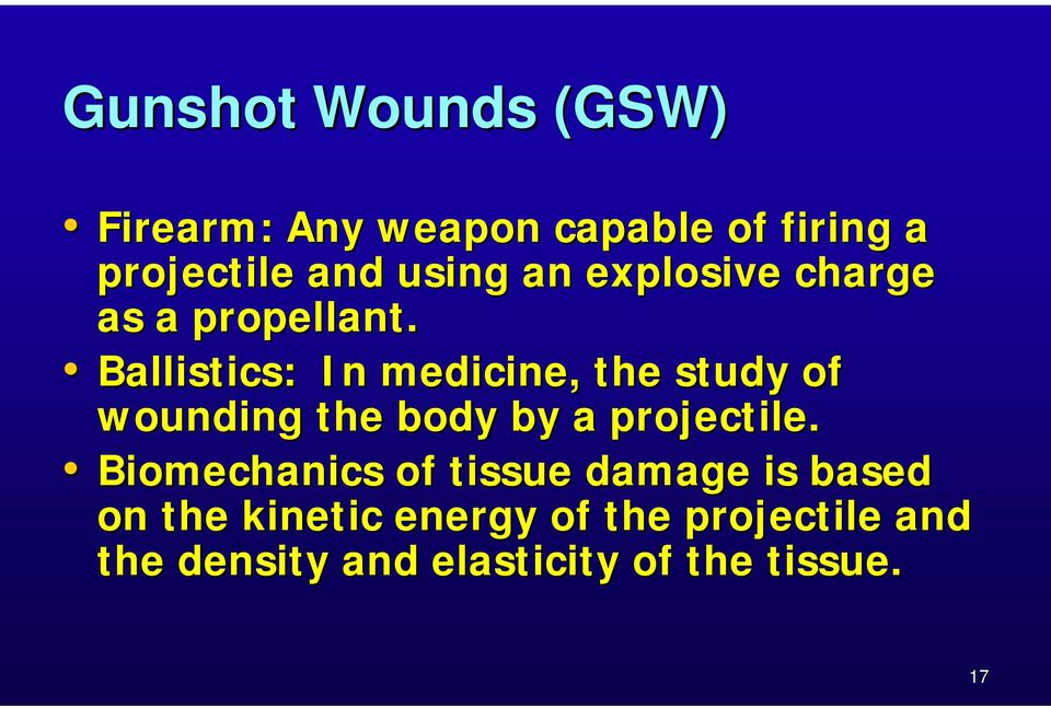 Ballistics: In medicine, the study of wounding the body by a projectile.