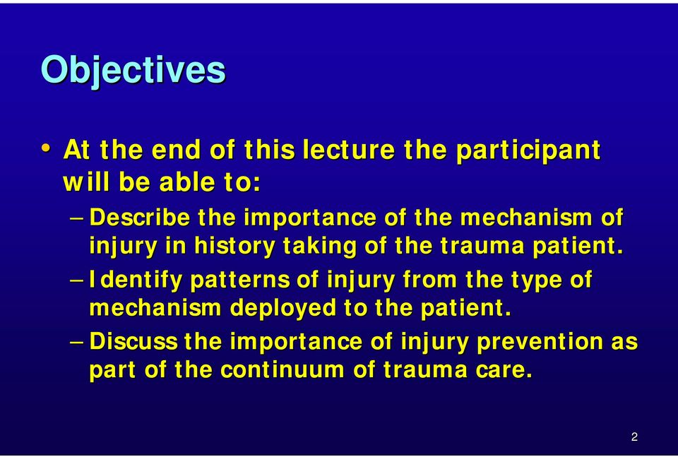 Identify patterns of injury from the type of mechanism deployed to the patient.