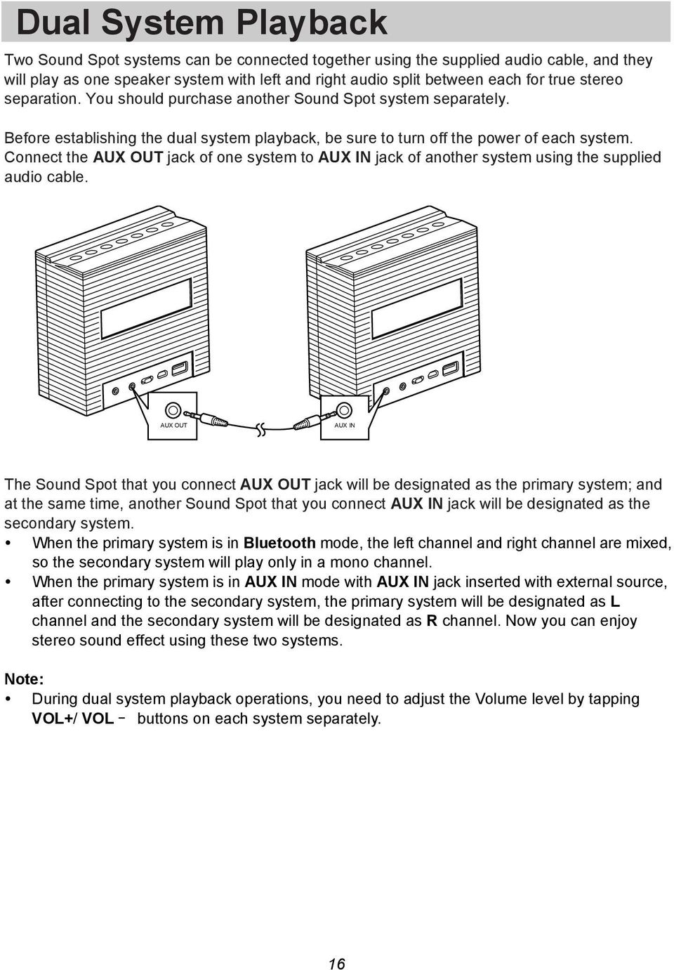 Connect the AUX OUT jack of one system to AUX IN jack of another system using the supplied audio cable.