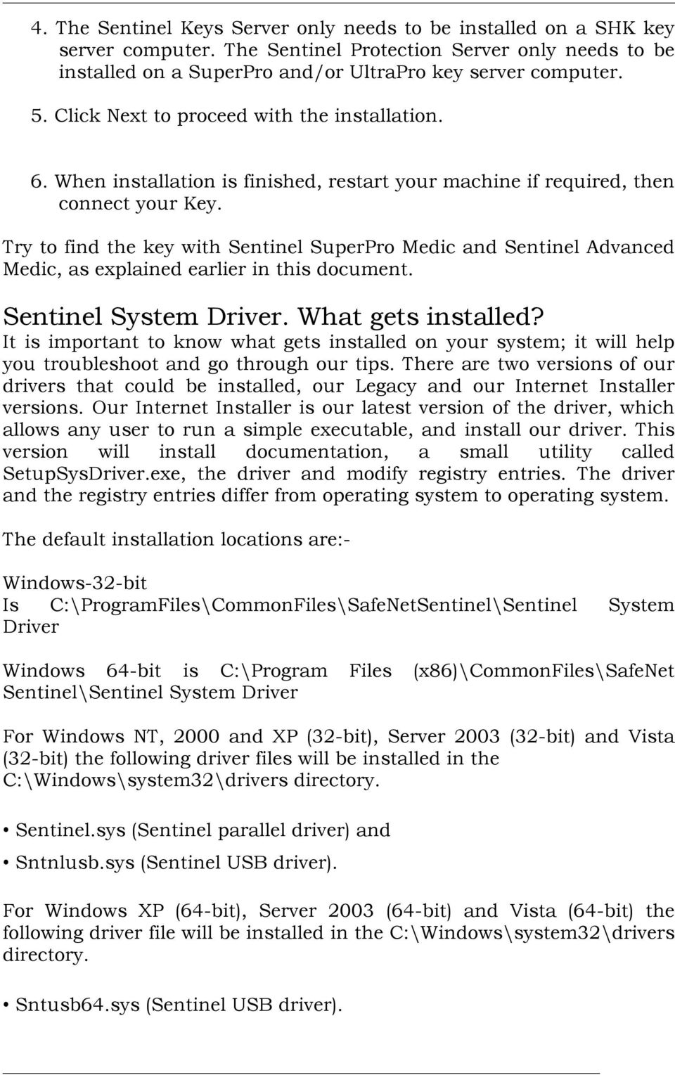 Try to find the key with Sentinel SuperPro Medic and Sentinel Advanced Medic, as explained earlier in this document. Sentinel System Driver. What gets installed?