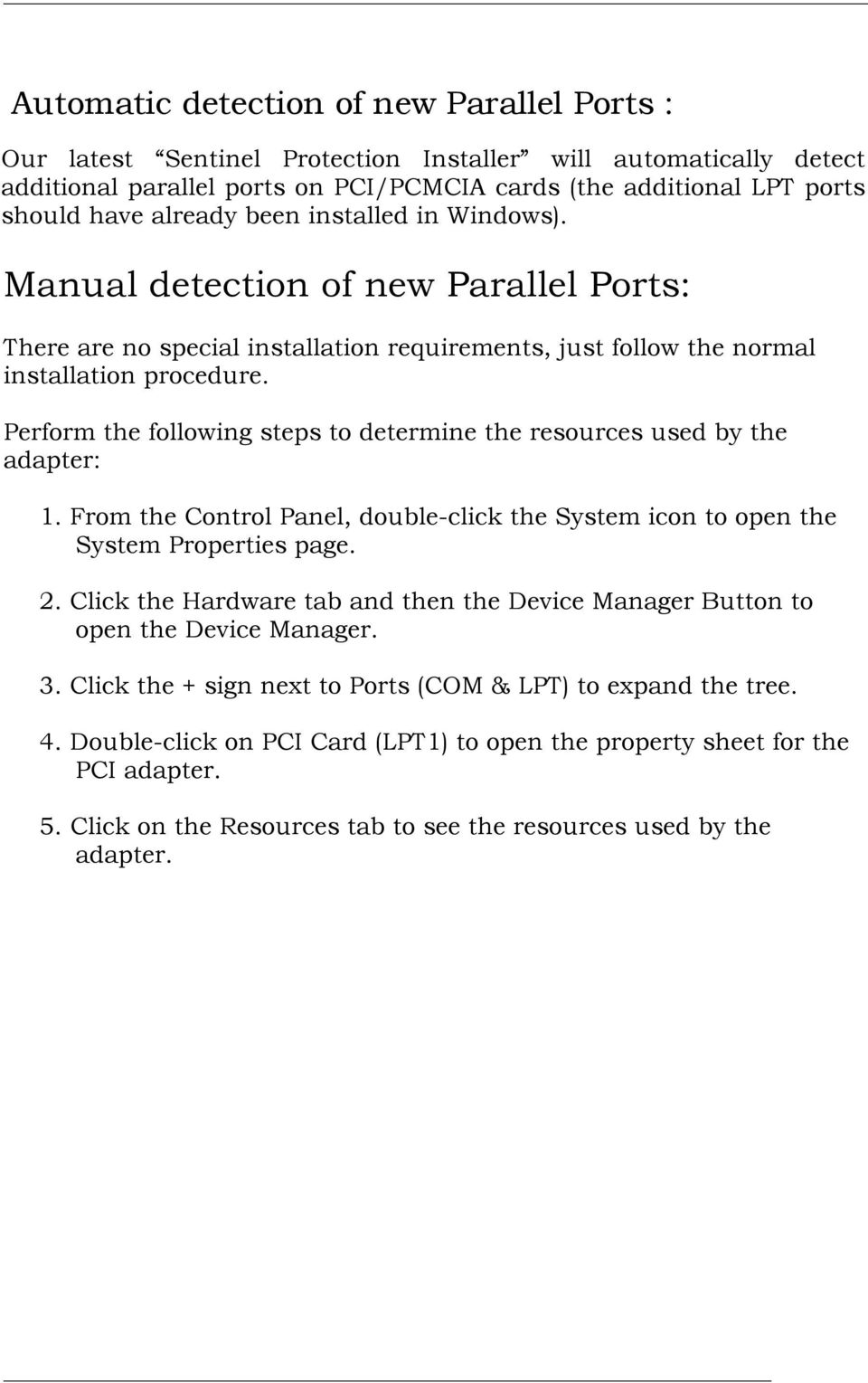 Perform the following steps to determine the resources used by the adapter: 1. From the Control Panel, double-click the System icon to open the System Properties page. 2.