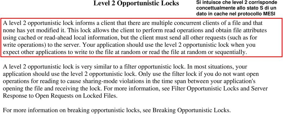 operations) to the server. Your application should use the level 2 opportunistic lock when you expect other applications to write to the file at random or read the file at random or sequentially.