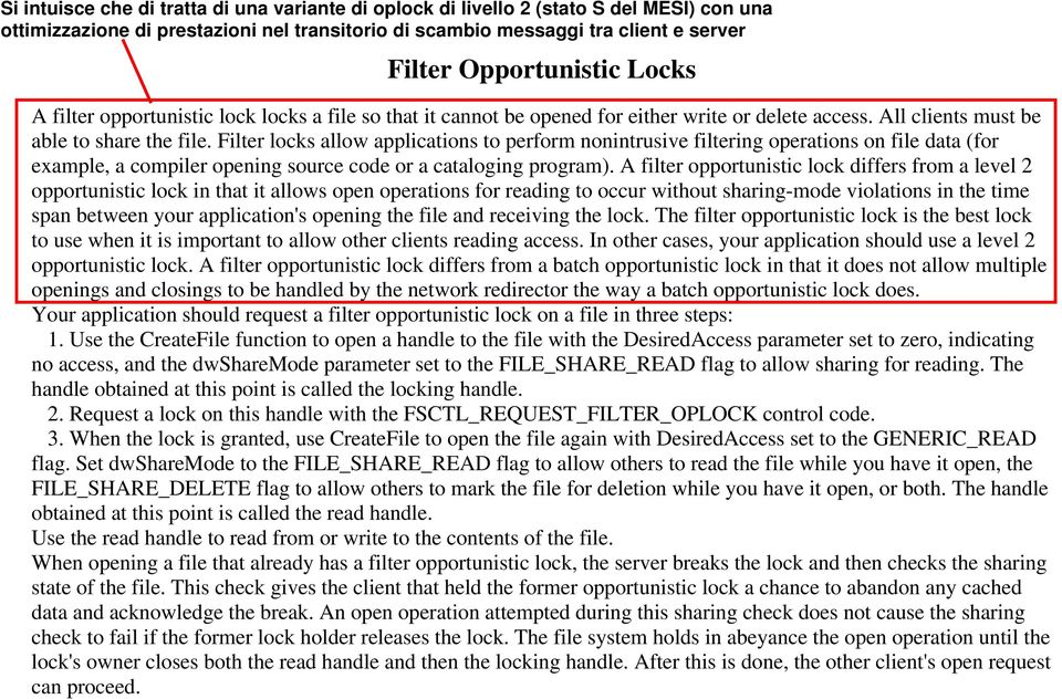 Filter locks allow applications to perform nonintrusive filtering operations on file data (for example, a compiler opening source code or a cataloging program).