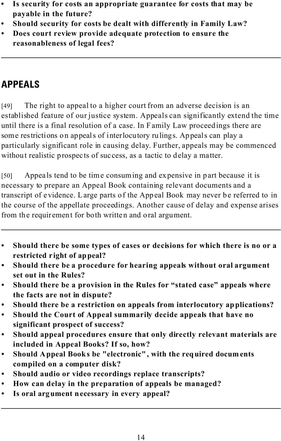 APPEALS [49] The right to appeal to a higher court from an adverse decision is an established feature of our justice system.