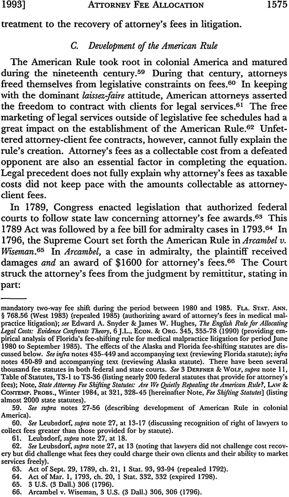 59 During that century, attorneys freed themselves from legislative constraints on fees.