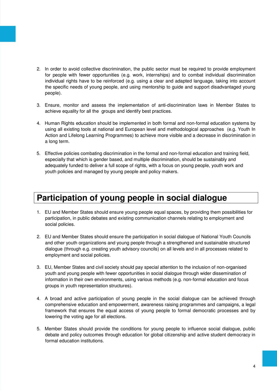 ts have to be reinforced (e.g. using a clear and adapted language, taking into account the specific needs of young people, and using mentorship to guide and support disadvantaged young people). 3.