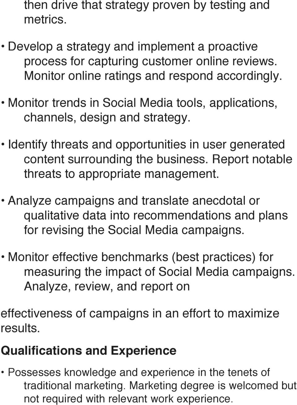 Report notable threats to appropriate management. Analyze campaigns and translate anecdotal or qualitative data into recommendations and plans for revising the Social Media campaigns.