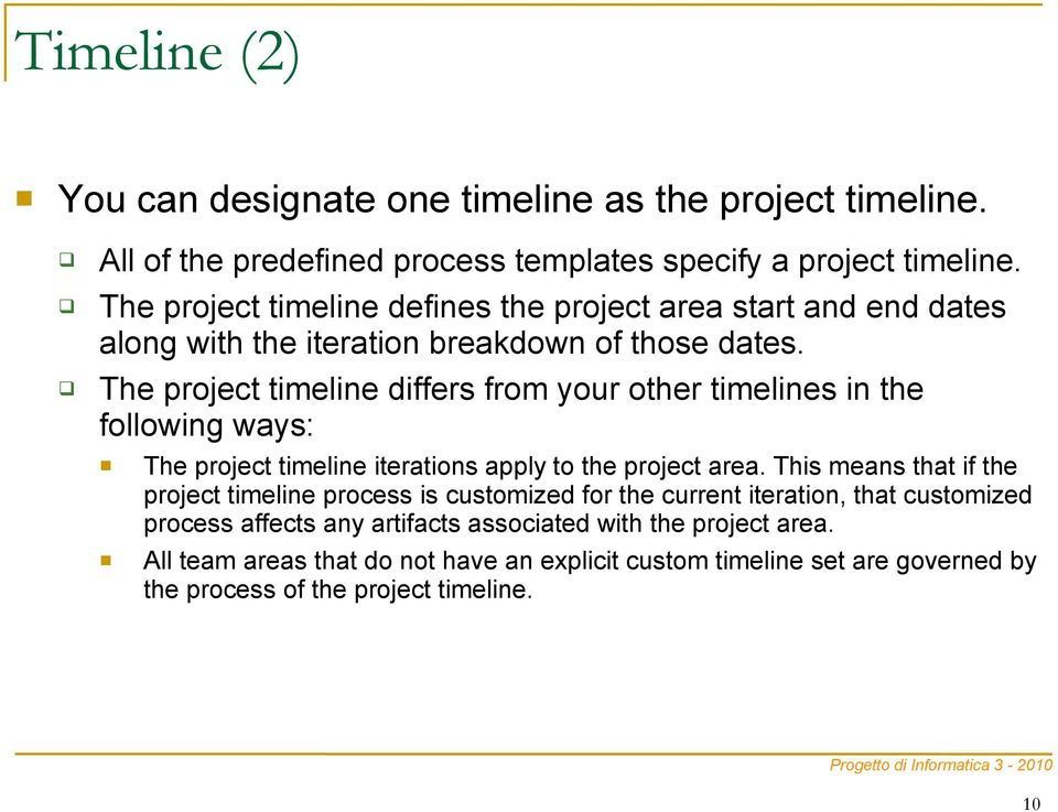The project timeline differs from your other timelines in the following ways: The project timeline iterations apply to the project area.