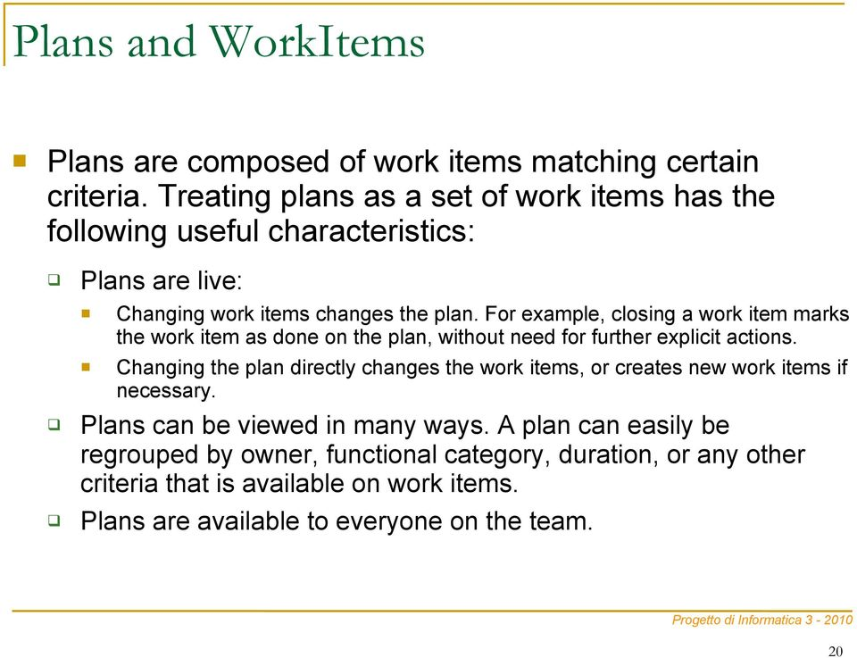 For example, closing a work item marks the work item as done on the plan, without need for further explicit actions.