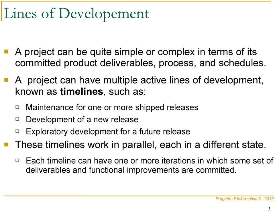 A project can have multiple active lines of development, known as timelines, such as: Maintenance for one or more shipped releases