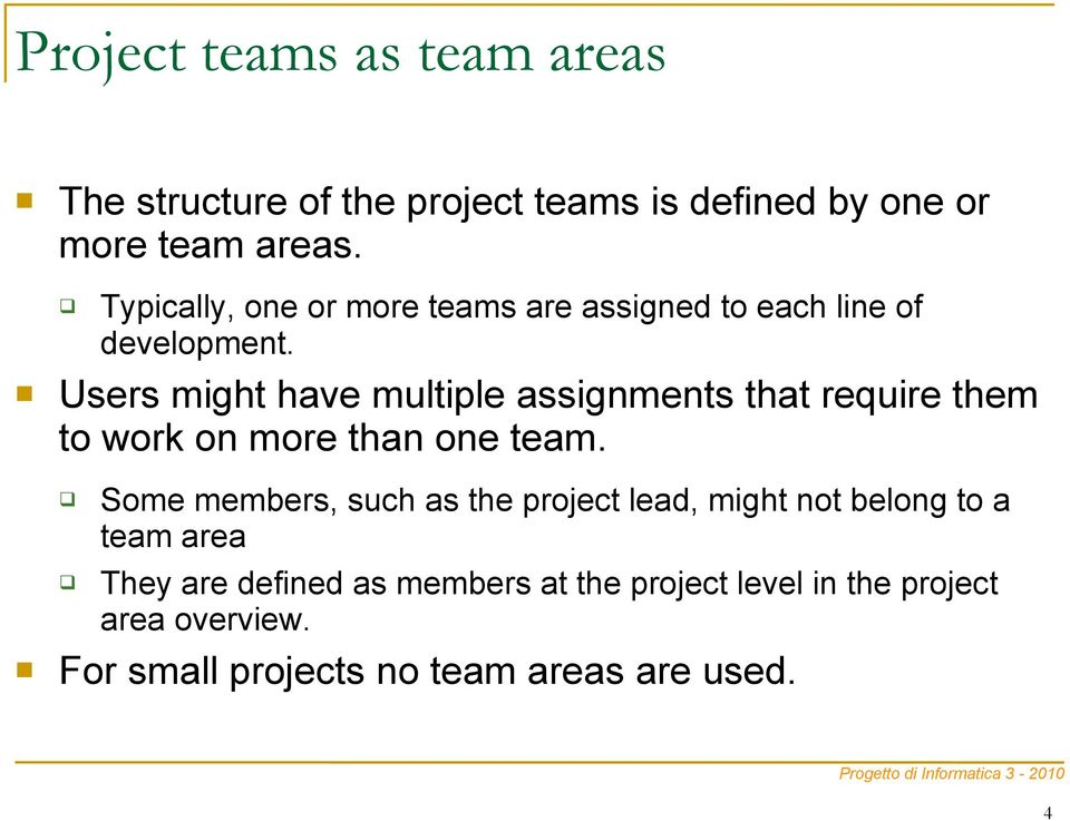 Typically, one or more teams are assigned to each line of development.