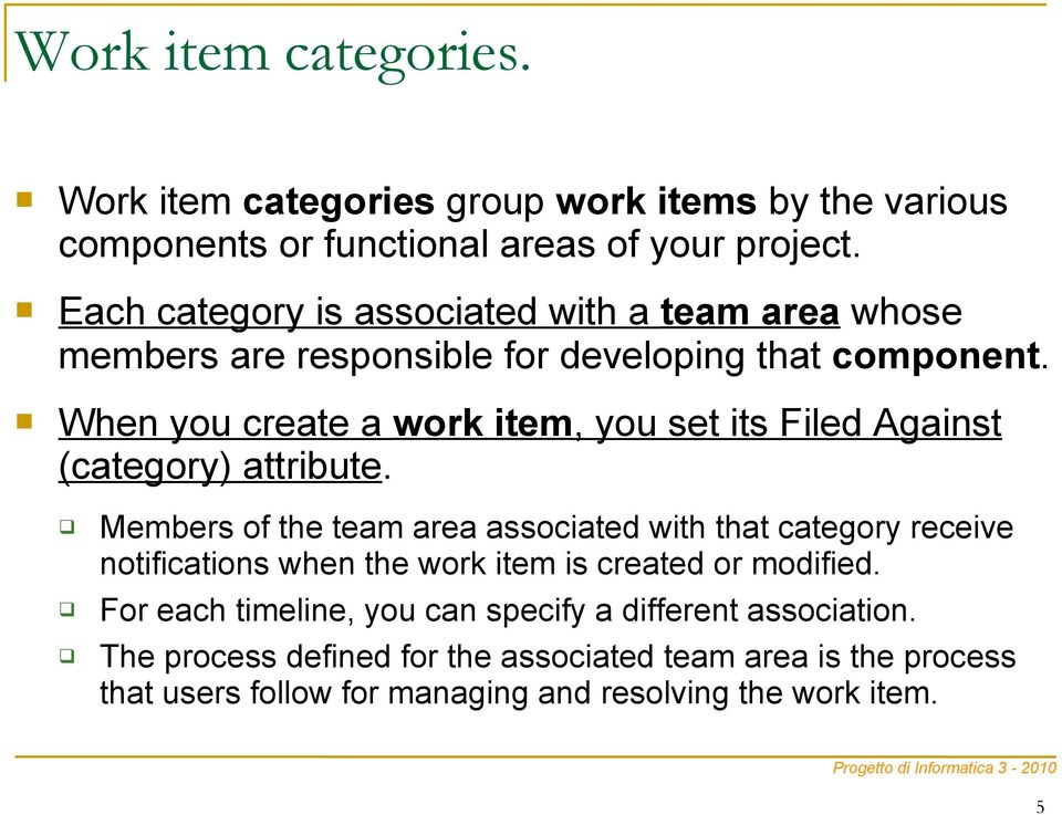 When you create a work item, you set its Filed Against (category) attribute.