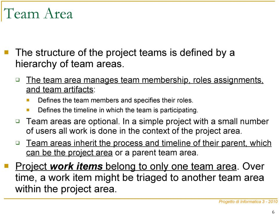 Defines the timeline in which the team is participating. Team areas are optional.