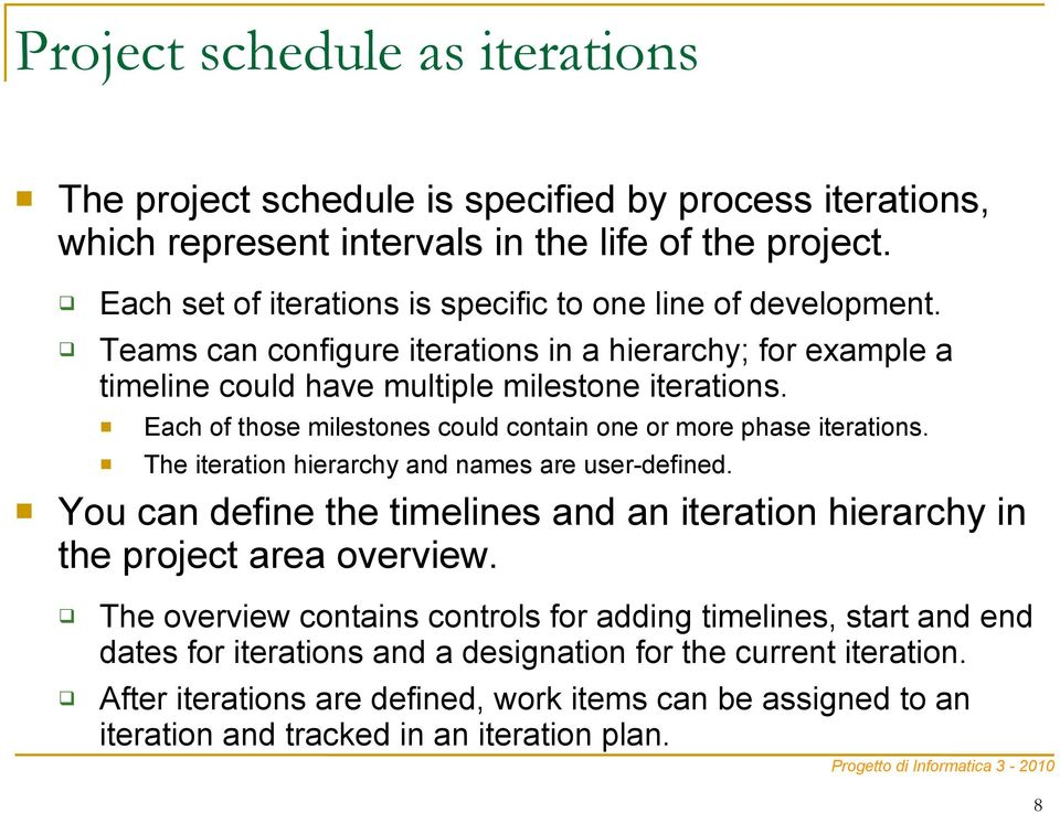 Each of those milestones could contain one or more phase iterations. The iteration hierarchy and names are user-defined.