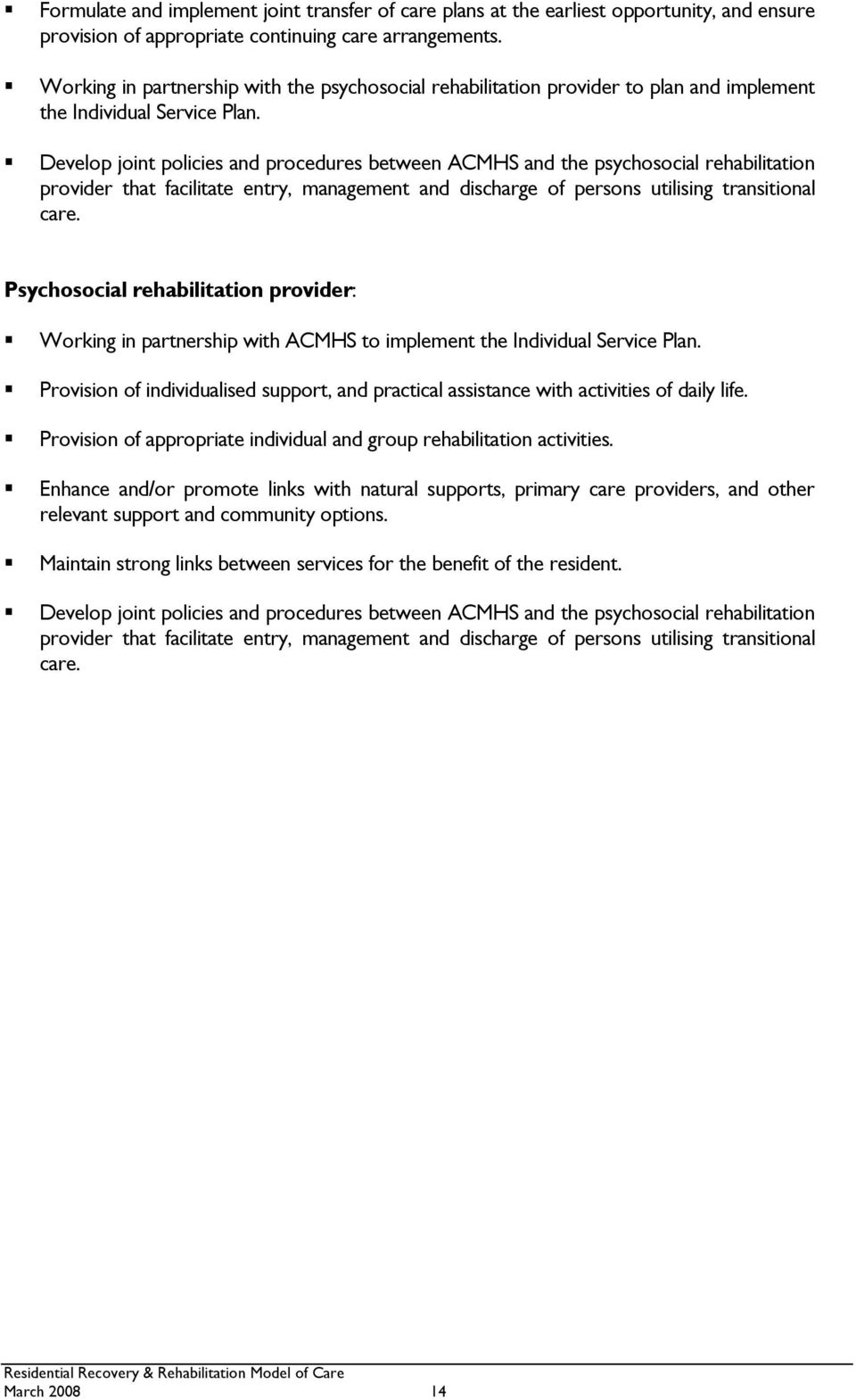 Develop joint policies and procedures between ACMHS and the psychosocial rehabilitation provider that facilitate entry, management and discharge of persons utilising transitional care.