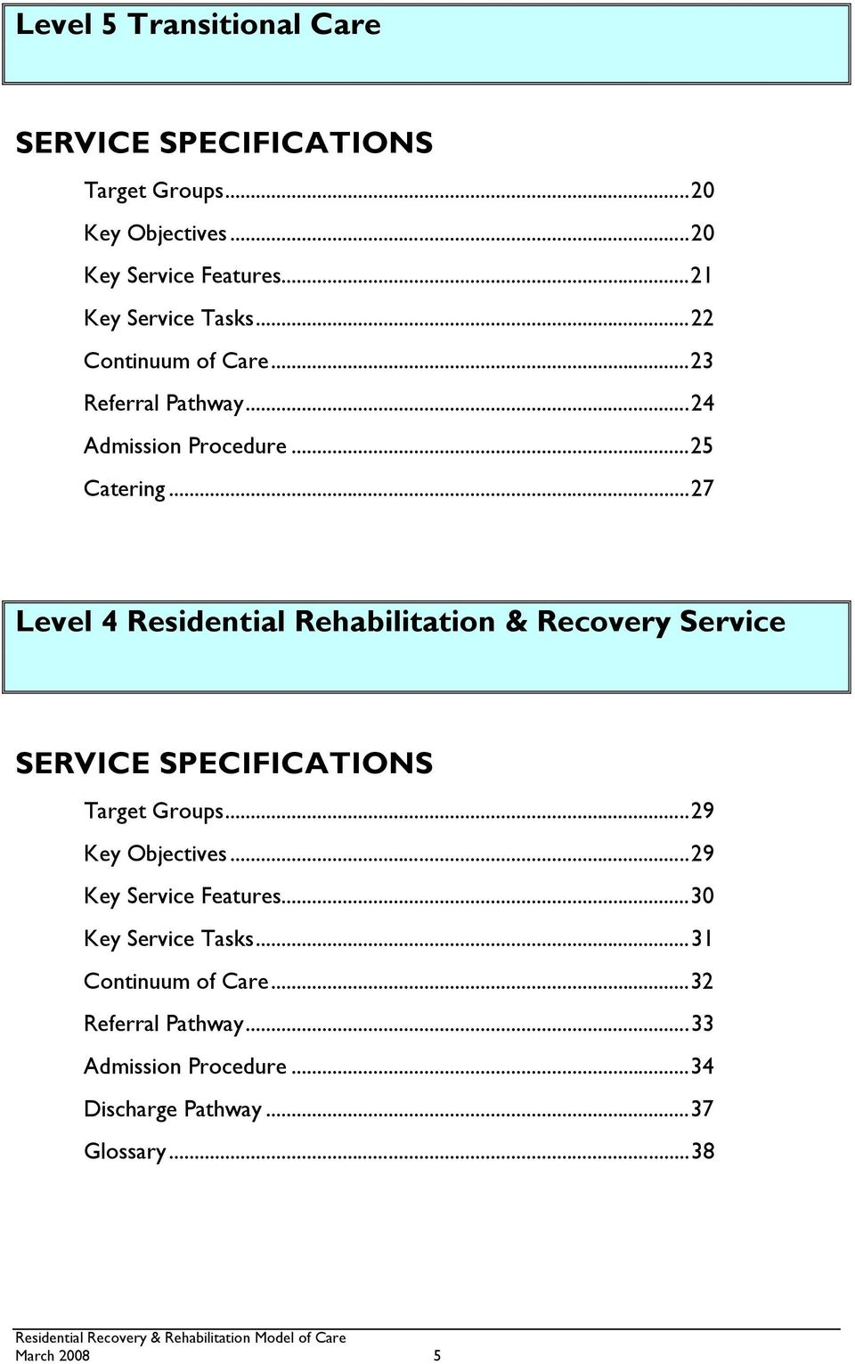 ..27 Level 4 Residential Rehabilitation & Recovery Service SERVICE SPECIFICATIONS Target Groups...29 Key Objectives.