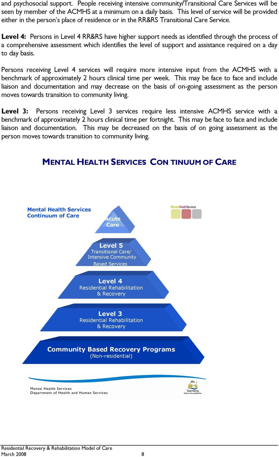Level 4: Persons in Level 4 RR&RS have higher support needs as identified through the process of a comprehensive assessment which identifies the level of support and assistance required on a day to
