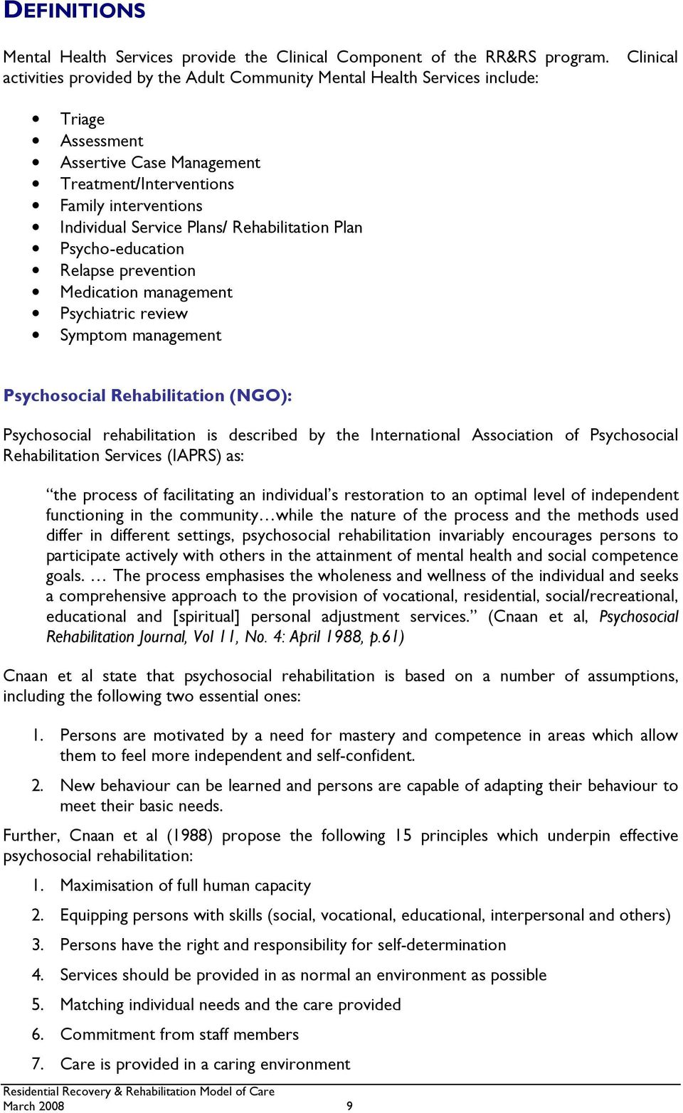 Rehabilitation Plan Psycho-education Relapse prevention Medication management Psychiatric review Symptom management Psychosocial Rehabilitation (NGO): Psychosocial rehabilitation is described by the