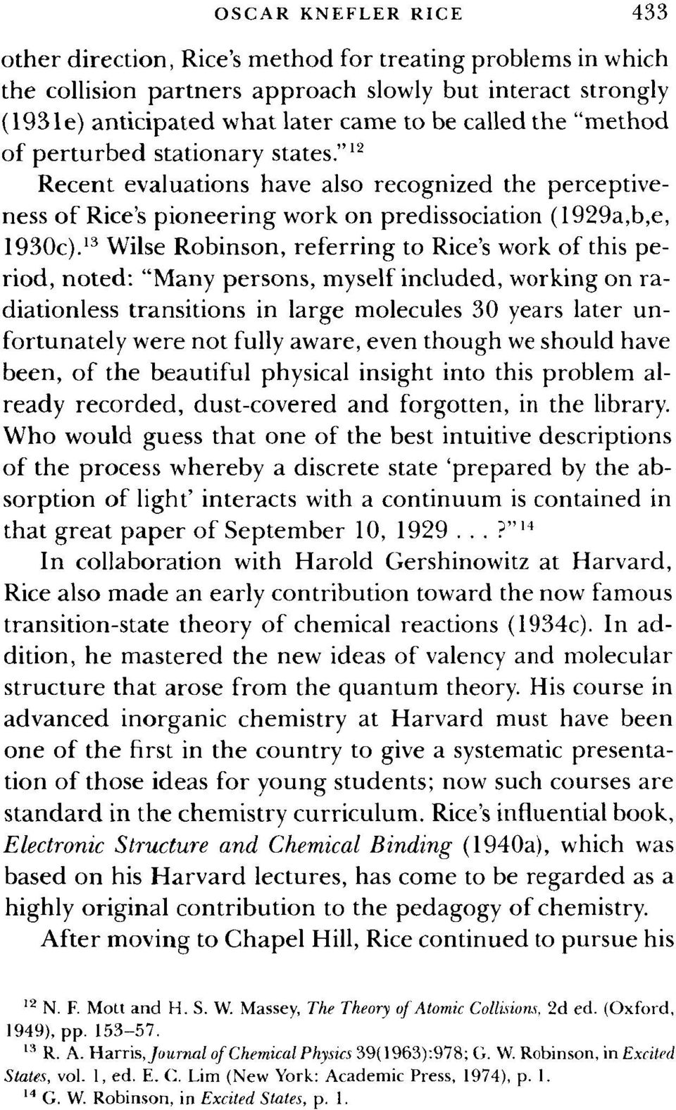 "13 Wilse Robinson, referring to Rice's work of this period, noted: ""Many persons, myself included, working on radiationless transitions in large molecules 30 years later unfortunately were not fully"