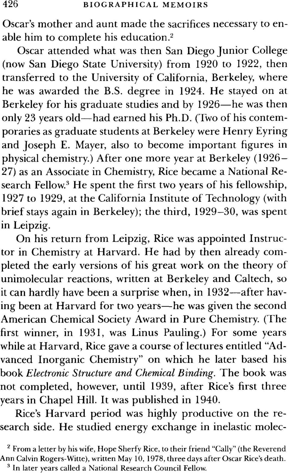 He stayed on at Berkeley for his graduate studies and by 1926 he was then only 23 years old had earned his Ph.D.