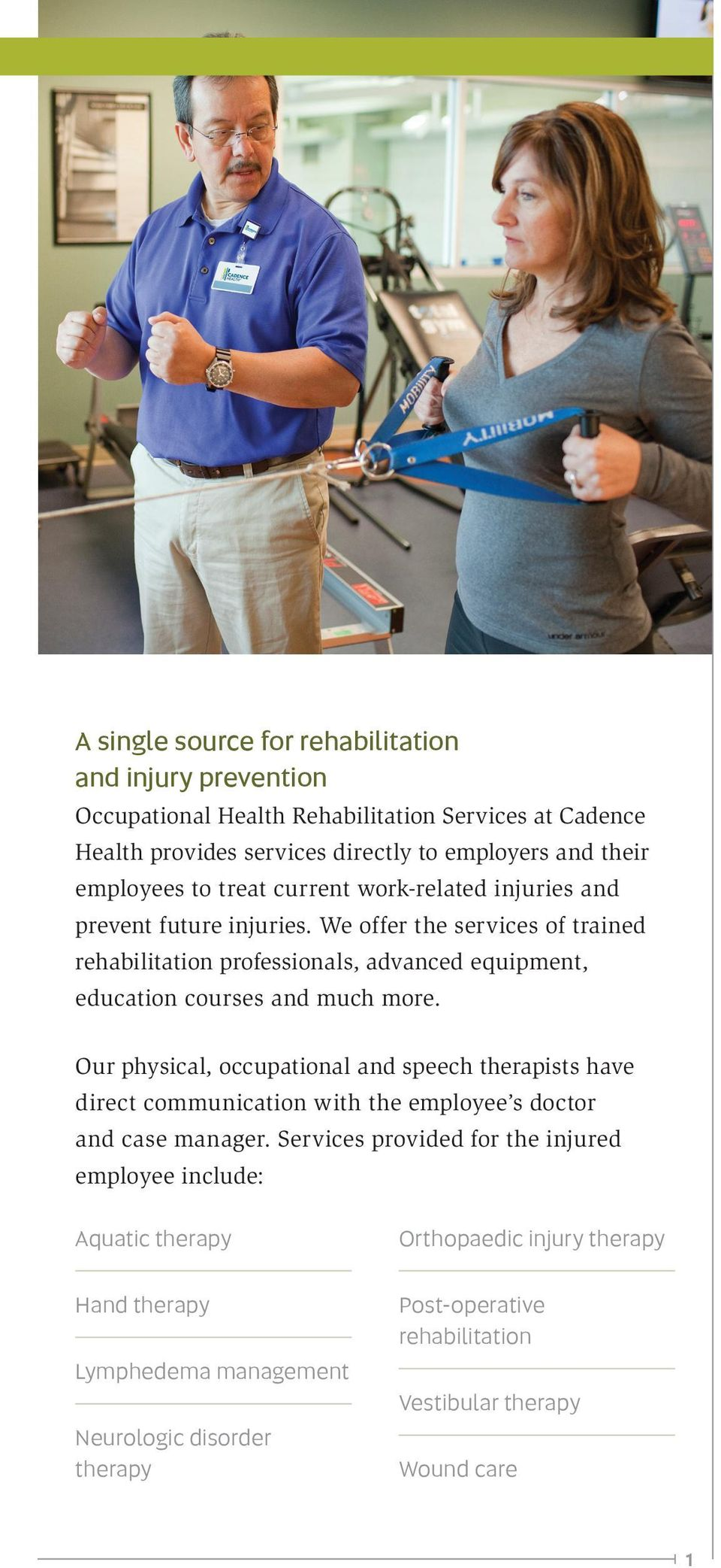 We offer the services of trained rehabilitation professionals, advanced equipment, education courses and much more.