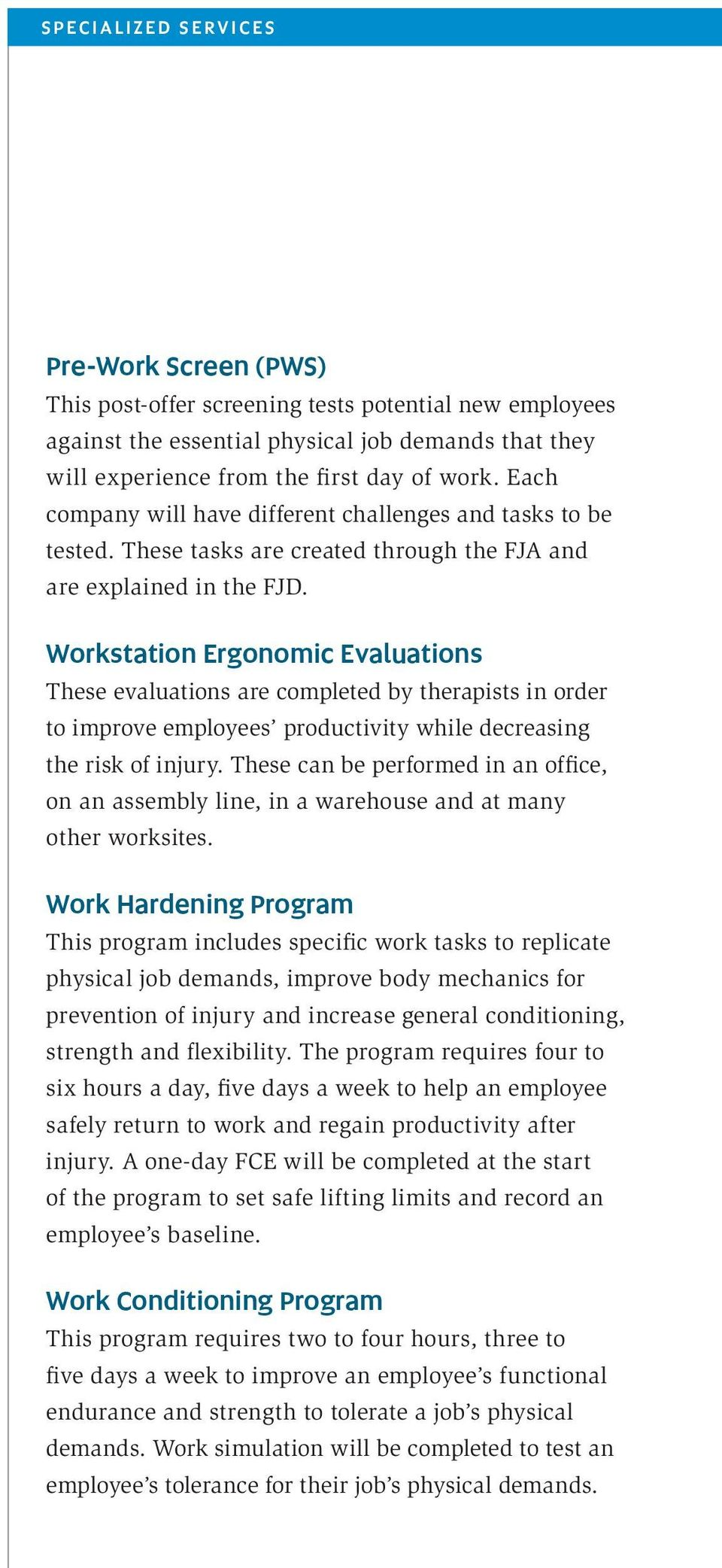 Workstation Ergonomic Evaluations These evaluations are completed by therapists in order to improve employees productivity while decreasing the risk of injury.