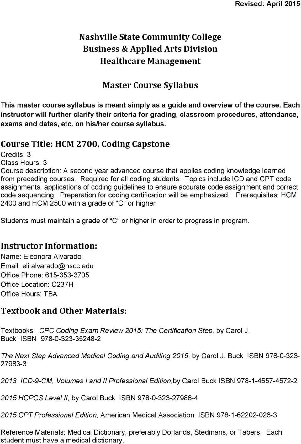 Course Title: HCM 2700, Coding Capstone Credits: 3 Class Hours: 3 Course description: A second year advanced course that applies coding knowledge learned from preceding courses.
