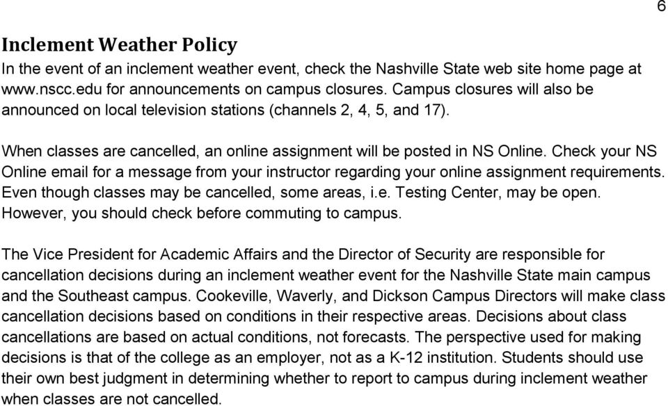Check your NS Online email for a message from your instructor regarding your online assignment requirements. Even though classes may be cancelled, some areas, i.e. Testing Center, may be open.