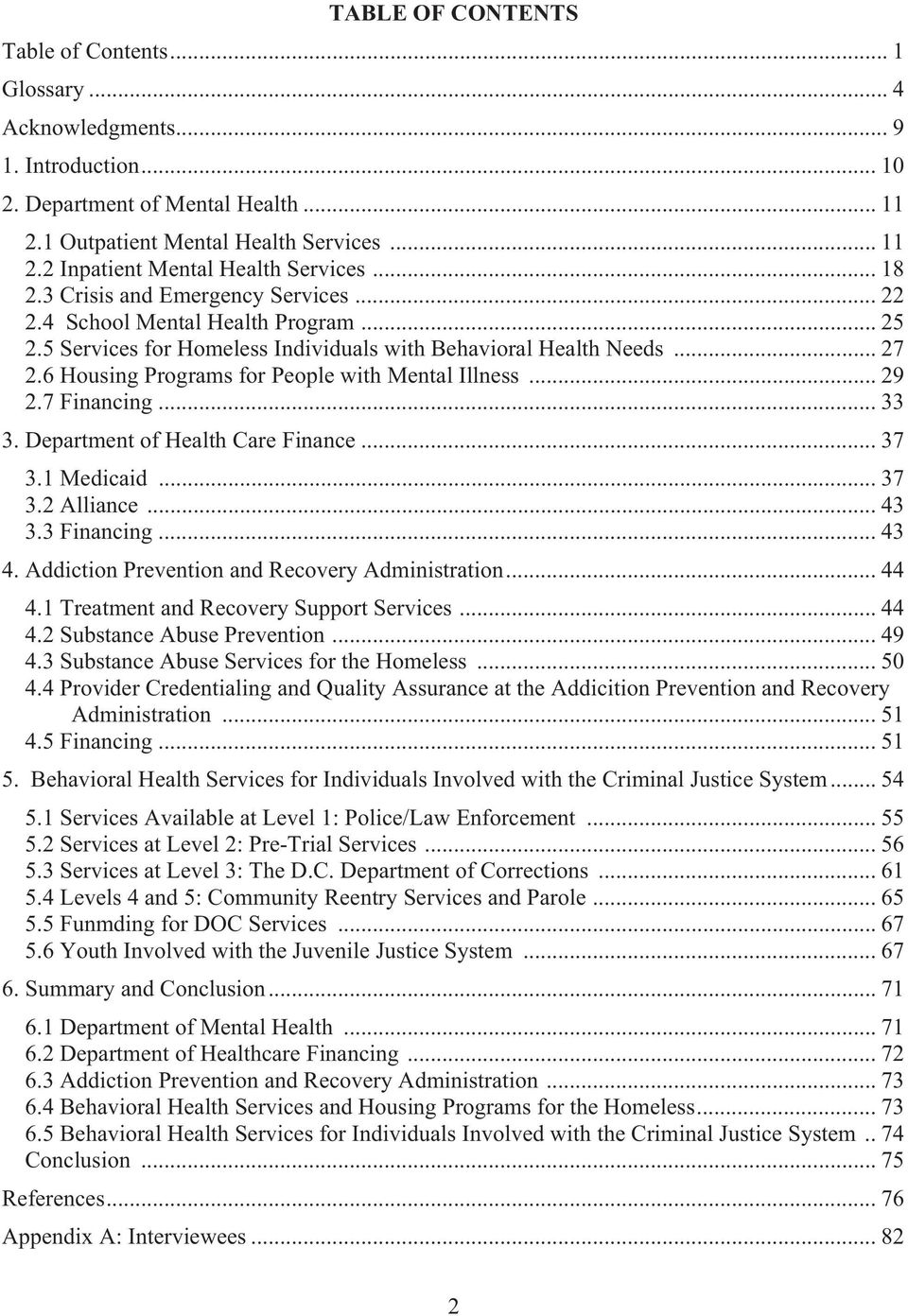 6 Housing Programs for People with Mental Illness... 29 2.7 Financing... 33 3. Department of Health Care Finance... 37 3.1 Medicaid... 37 3.2 Alliance... 43 3.3 Financing... 43 4.