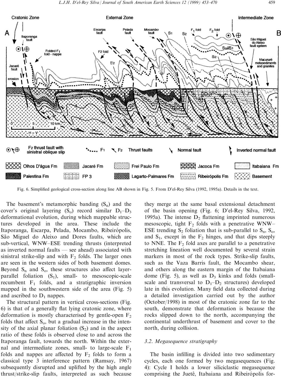 The basement's metamorphic banding (S n ) and the cover's original layering (S o ) record similar D 1 ±D 3 deformational evolution, during which mappable structures developed in the area.